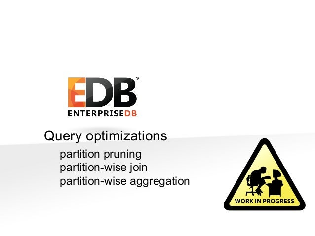 © Copyright EnterpriseDB Corporation, 2015. All Rights Reserved. 12 Query optimizations partition pruning partition-wise j...