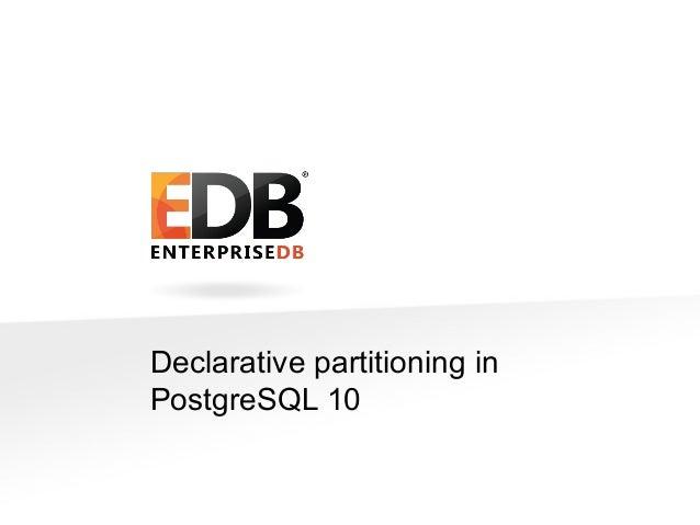 © Copyright EnterpriseDB Corporation, 2015. All Rights Reserved. 4 Declarative partitioning in PostgreSQL 10