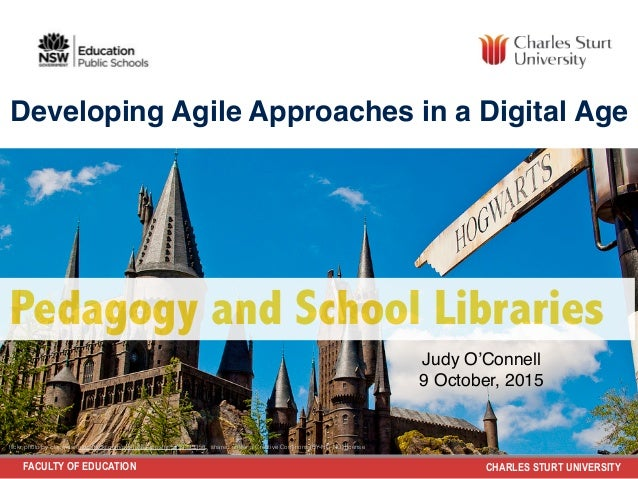 FACULTY OF EDUCATION CHARLES STURT UNIVERSITY Pedagogy and School Libraries Judy O'Connell 9 October, 2015 Developing Agil...