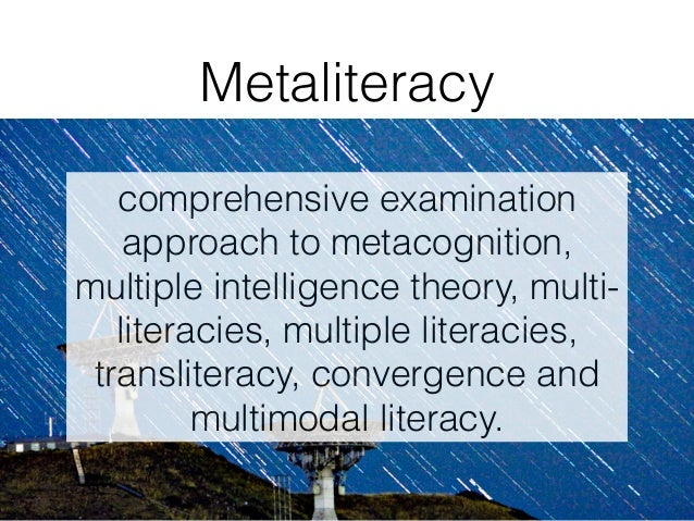 comprehensive examination approach to metacognition, multiple intelligence theory, multi- literacies, multiple literacies,...