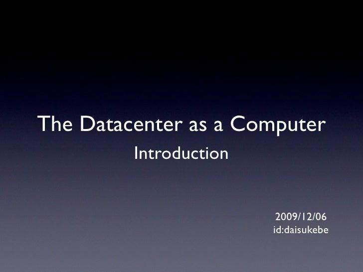 The Datacenter as a Computer          Introduction                            2009/12/06                         id:daisuk...