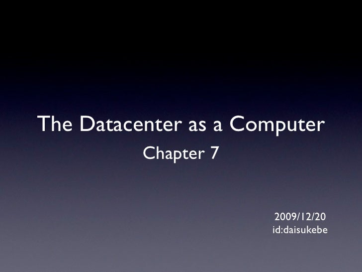 The Datacenter as a Computer           Chapter 7                          2009/12/20                       id:daisukebe