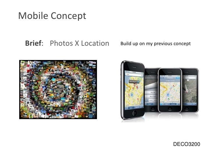 Mobile Concept<br />Photos X Location<br />Brief:<br />Build up on my previous concept <br /> DECO3200<br />
