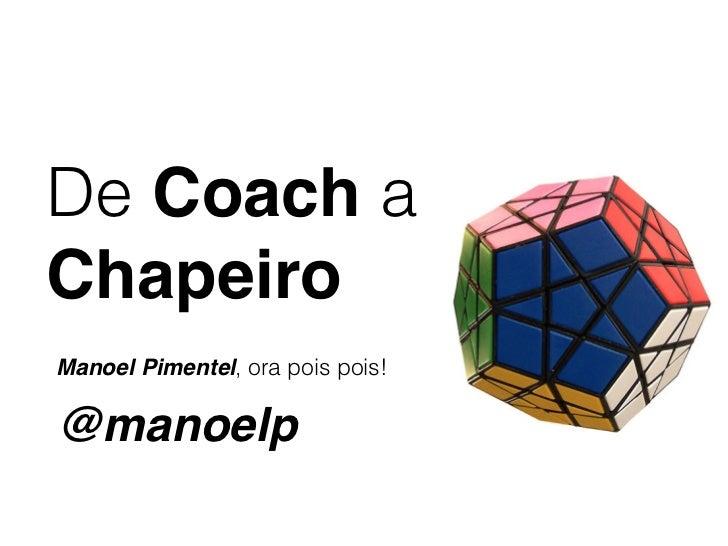 De Coach aChapeiroManoel Pimentel, ora pois pois!@manoelp