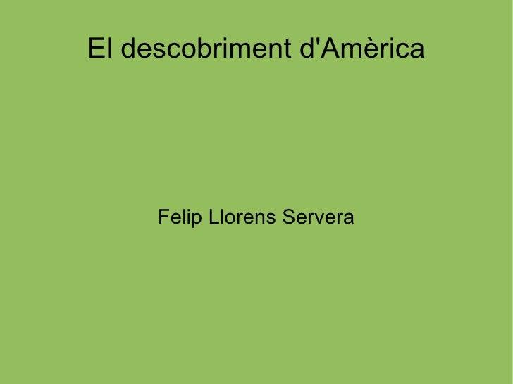 El descobriment d'Amèrica Felip Llorens Servera