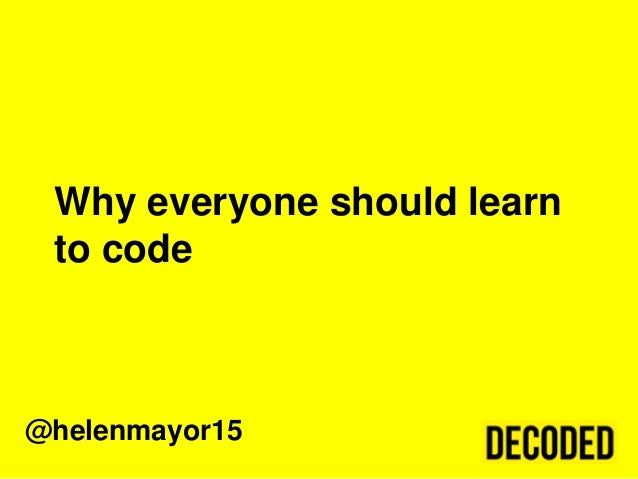 Why everyone should learn to code@helenmayor15