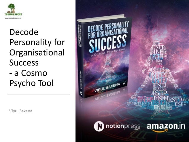 Decode Personality for Organisational Success - a Cosmo Psycho Tool Vipul Saxena