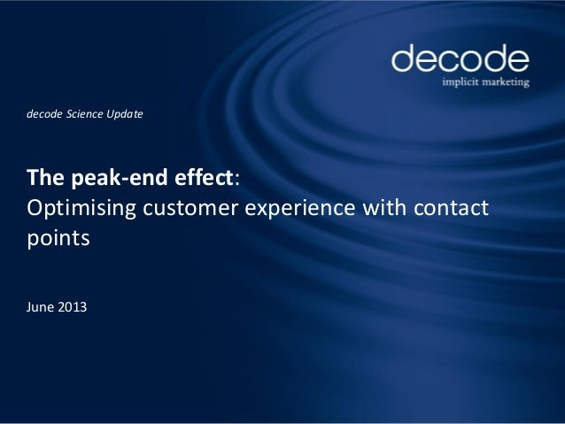 Seite 1 decode Science Update The peak-end effect: Optimising customer experience with contact points June 2013