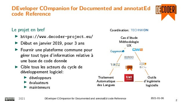DEveloper COmpanion for Documented and annotatEd code Reference Le projet en bref https://www.decoder-project.eu/ Début en...