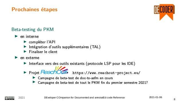 Prochaines étapes Beta-testing du PKM en interne compléter l'API Intégration d'outils supplémentaires (TAL) Finaliser le c...