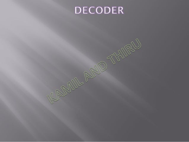 •A decoder is a logic circuit that accepts a set of inputs thatrepresents a binary number and activates only the outputtha...