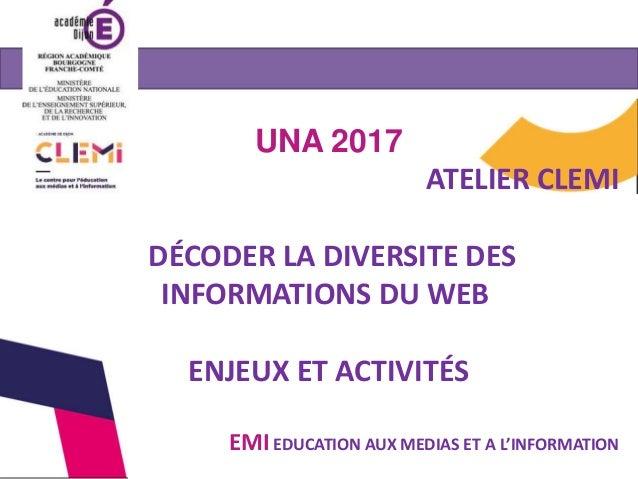 UNA 2017 ATELIER CLEMI DÉCODER LA DIVERSITE DES INFORMATIONS DU WEB ENJEUX ET ACTIVITÉS EMI EDUCATION AUX MEDIAS ET A L'IN...