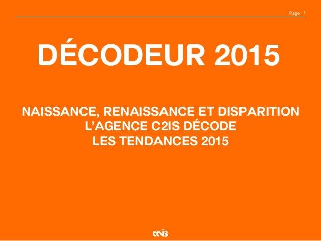 Page Décodeur 2015 1 Naissance, Renaissance et Disparition L'agence C2iS décode les TENDANCES 2015