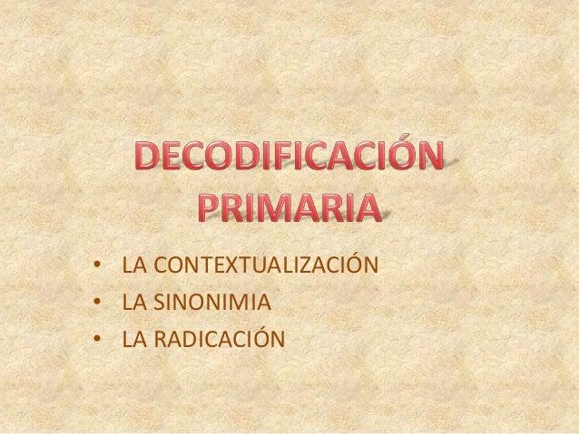 • LA CONTEXTUALIZACIÓN • LA SINONIMIA • LA RADICACIÓN