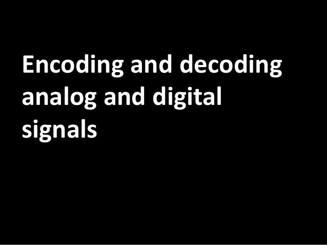 Encoding and decoding analog and digital signals