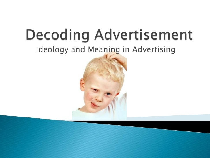 Decoding Advertisement<br />Ideology and Meaning in Advertising<br />