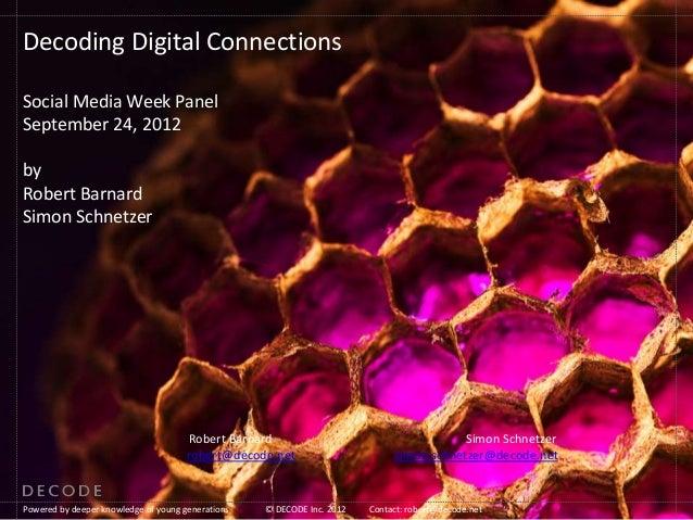 Decoding Digital ConnectionsSocial Media Week PanelSeptember 24, 2012byRobert BarnardSimon Schnetzer                      ...