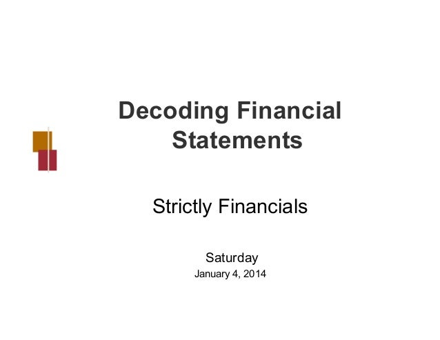 Decoding Financial Statements Strictly Financials Saturday January 4, 2014