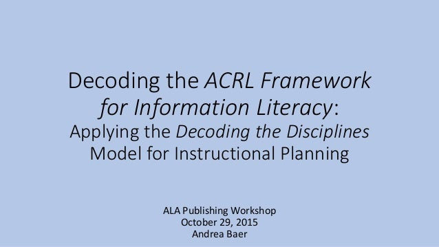 Decoding the ACRL Framework for Information Literacy: Applying the Decoding the Disciplines Model for Instructional Planni...