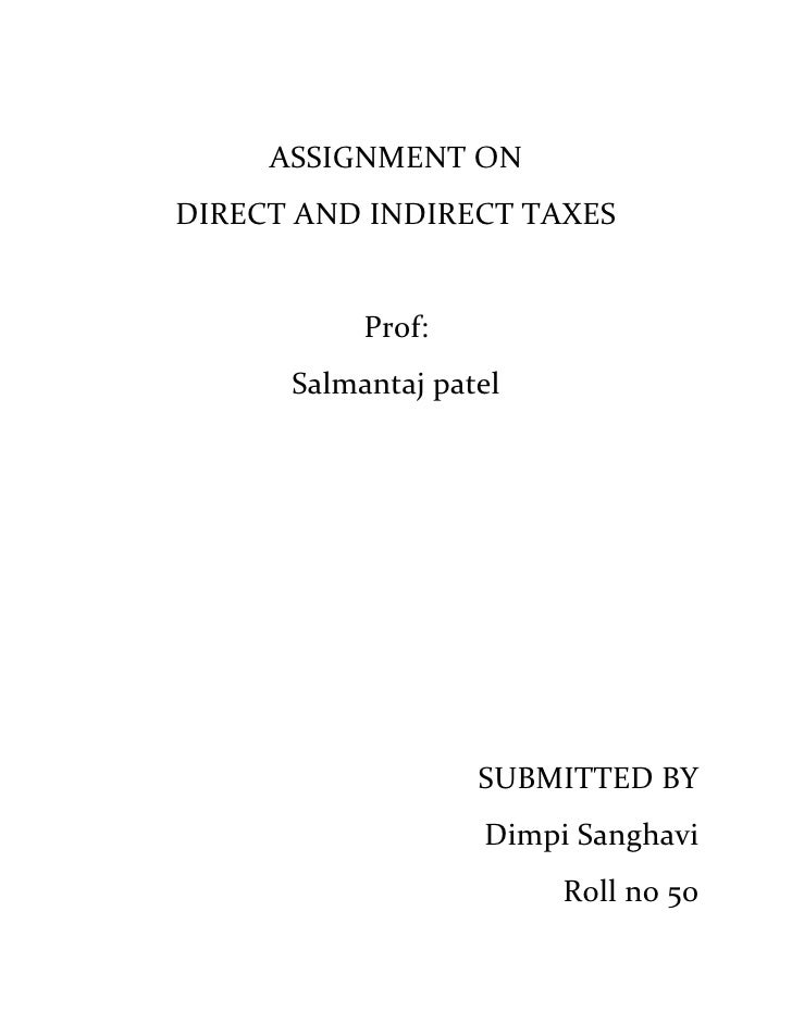 ASSIGNMENT ON<br />DIRECT AND INDIRECT TAXES<br />Prof:<br />Salmantaj patel<br />SUBMITTED BY<br />Dimpi Sanghavi<br />Ro...
