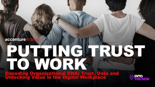 Decoding Organizational DNA: Trust, Data and Unlocking Value in the Digital Workplace PUTTING TRUST TO WORK