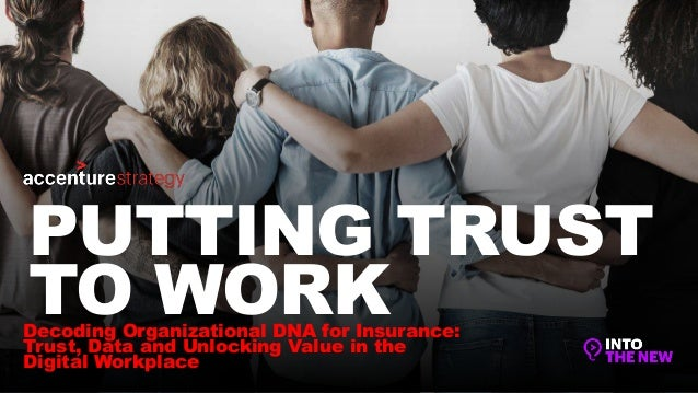 Decoding Organizational DNA for Insurance: Trust, Data and Unlocking Value in the Digital Workplace PUTTING TRUST TO WORK