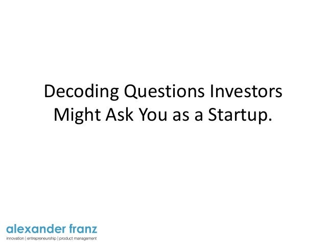 Decoding Questions Investors Might Ask You as a Startup.