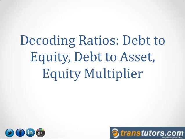 Decoding Ratios: Debt to Equity, Debt to Asset, Equity Multiplier