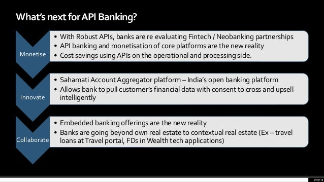 Monetise • With Robust APIs, banks are re evaluating Fintech / Neobanking partnerships • API banking and monetisation of c...