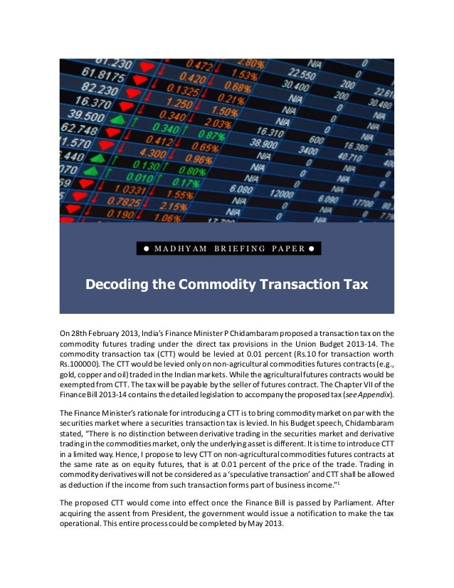    MADHYAM BRIEFING PAPER                                Decoding the Commodity Transaction TaxOn 28th February 2013, In...