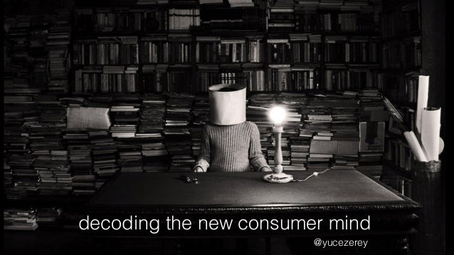 decoding the new consumer mind @yucezerey