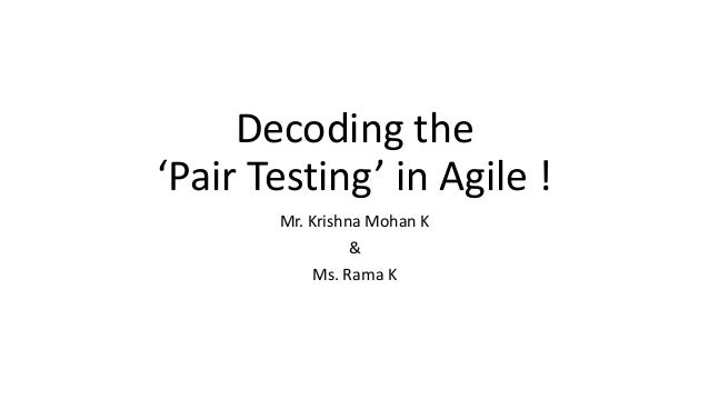 Decoding the 'Pair Testing' in Agile ! Mr. Krishna Mohan K & Ms. Rama K