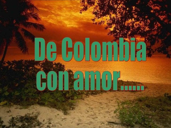 De Colombia  con amor......