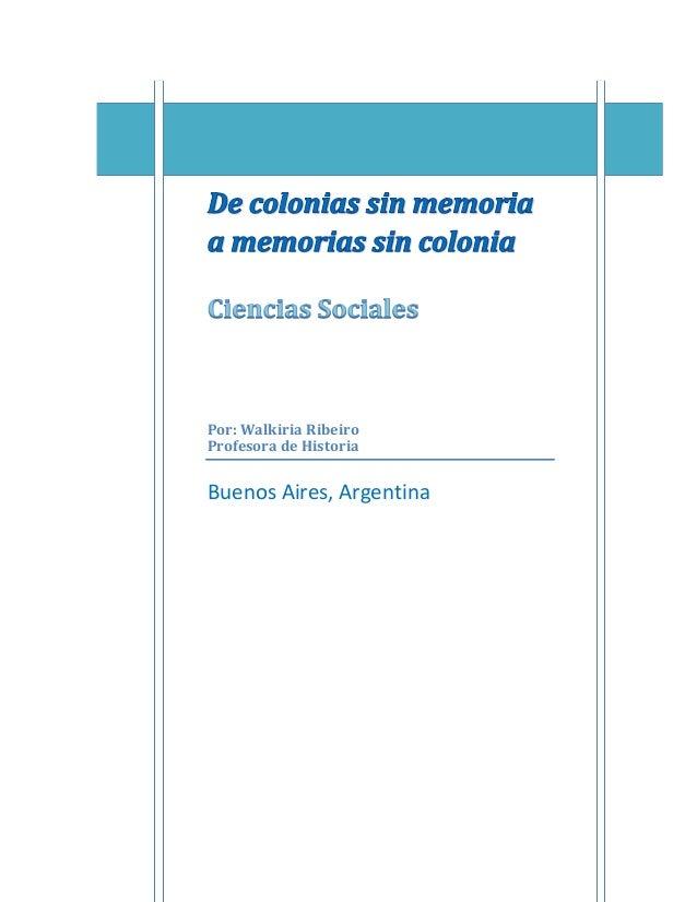 Por: Walkiria Ribeiro Profesora de Historia   Buenos Aires, Argentina