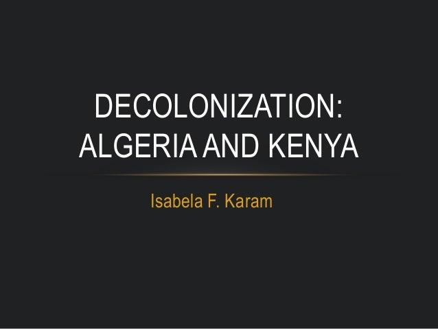 Isabela F. Karam DECOLONIZATION: ALGERIA AND KENYA