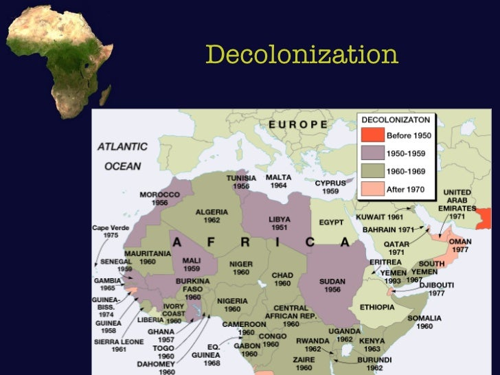 african decolonization Decolonization of africa 1 decolonization of africa the decolonization of africa followed world war ii as colonized peoples agitated for independence and colonial powers withdrew their administrators from africa.