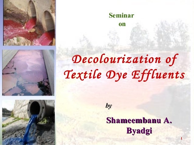 1 Seminar on Decolourization of Textile Dye Effluents by Shameembanu A.Shameembanu A. ByadgiByadgi