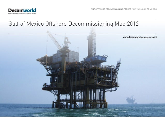 THE OFFSHORE DECOMMISSIONING REPORT 2012-2013, GULF OF MEXICOGulf of Mexico Offshore Decommissioning Map 2012             ...