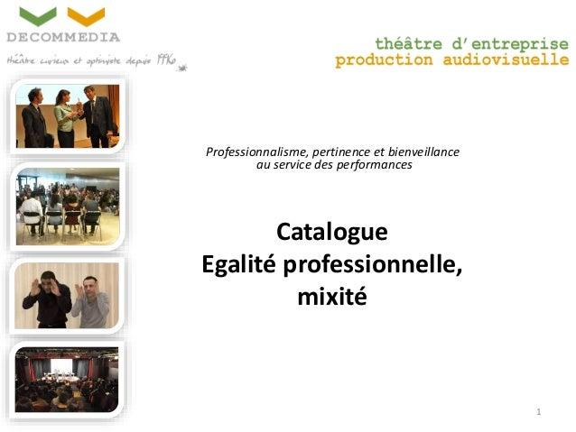 Professionnalisme, pertinence et bienveillance au service des performances 1 Catalogue Egalité professionnelle, mixité