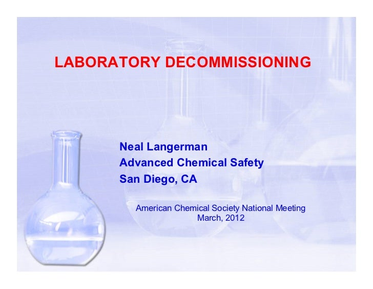 LABORATORY DECOMMISSIONING      Neal Langerman      Advanced Chemical Safety      San Diego, CA        American Chemical S...