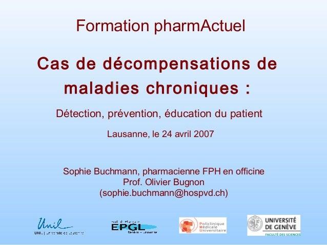 Formation pharmActuel Cas de décompensations de maladies chroniques : Détection, prévention, éducation du patient Lausanne...