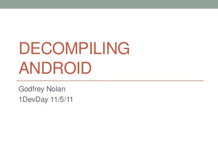 DECOMPILINGANDROIDGodfrey Nolan1DevDay 11/5/11