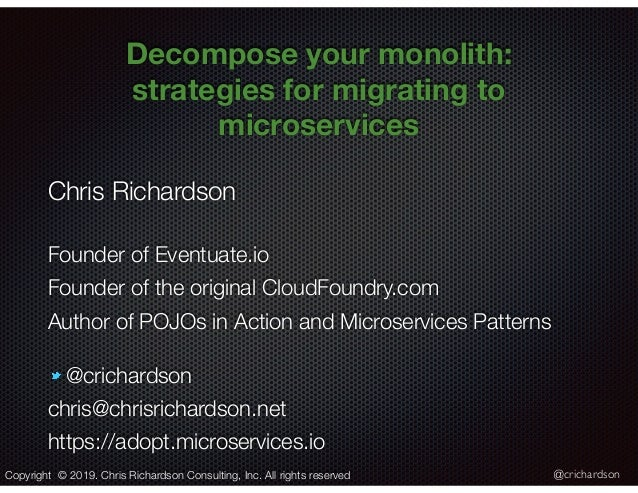 @crichardson Decompose your monolith: strategies for migrating to microservices Chris Richardson Founder of Eventuate.io F...