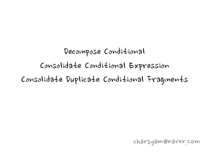 Decompose Conditional     Consolidate Conditional ExpressionConsolidate Duplicate Conditional Fragments                   ...