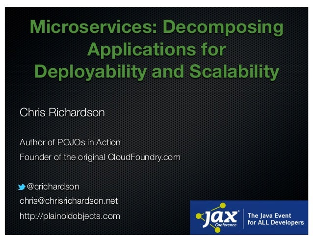 @crichardson Microservices: Decomposing Applications for Deployability and Scalability Chris Richardson Author of POJOs in...