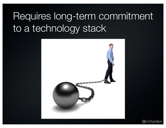 @crichardson Requires long-term commitment to a technology stack