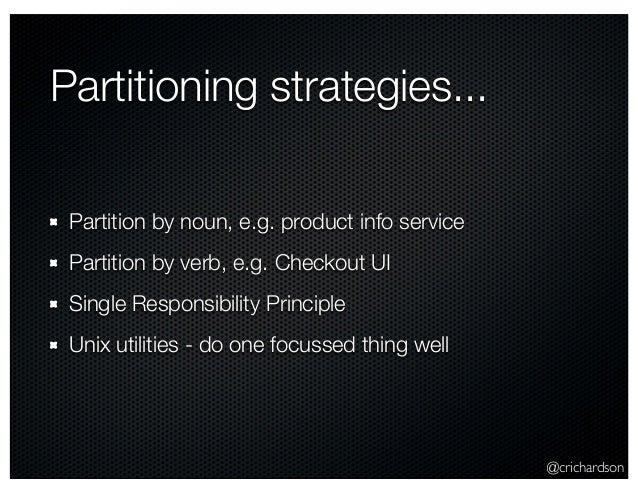 @crichardson Partitioning strategies... Partition by noun, e.g. product info service Partition by verb, e.g. Checkout UI S...