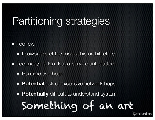 @crichardson Partitioning strategies Too few Drawbacks of the monolithic architecture Too many - a.k.a. Nano-service anti-...