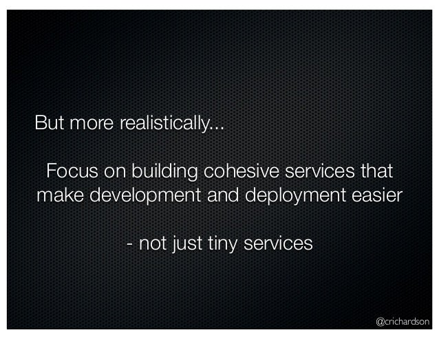 @crichardson But more realistically... Focus on building cohesive services that make development and deployment easier - n...