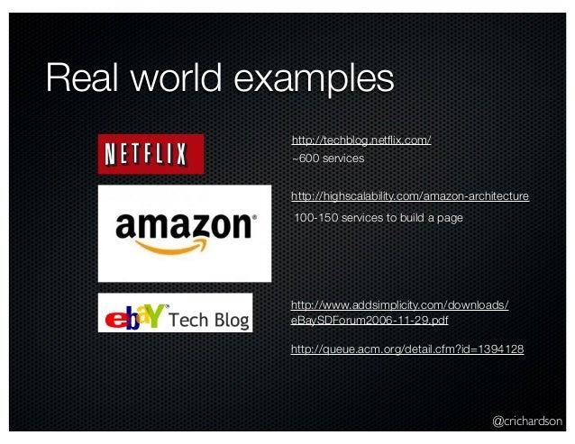 @crichardson Real world examples http://highscalability.com/amazon-architecture http://techblog.netflix.com/ http://www.add...